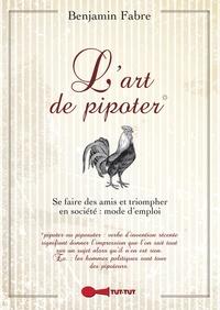 Benjamin Fabre - L'art de pipoter - (Ou comment charmer la terre entière).