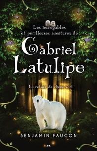 Benjamin Faucon - Les incroyables et périlleuses  : Les incroyables et périlleuses aventures de Gabriel Latulipe - Le retour du chêne vert.