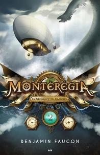 Benjamin Faucon - Montérégia  : Montérégia, tome 2 - La naissance du magicien.