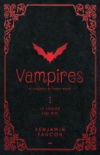 Benjamin Faucon - Vampires et créatures de l'aut  : Vampires et créatures de l'autre monde - Le cavalier sans tête.