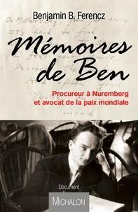 Benjamin Ferencz - Mémoires de Ben - Procureur à Nuremberg et avocat de la paix mondiale.
