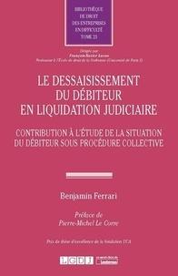 Benjamin Ferrari - Le dessaisissement du débiteur en liquidation judiciaire - Contribution à l'étude de la situation du débiteur sous procédure collective.