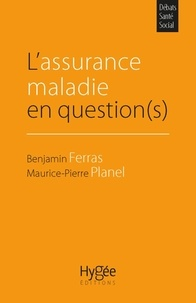 Benjamin Ferras et Maurice-Pierre Planel - L'assurance maladie en question(s).
