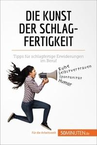 Benjamin Fléron et  Sarah Mareike Lobeck - Die Kunst der Schlagfertigkeit - Tipps für schlagfertige Erwiderungen im Beruf.