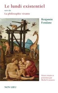 Benjamin Fondane - Le lundi existentiel suivi de La philosophie vivante.