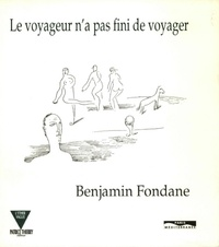 Benjamin Fondane - Le voyageur n'a pas fini de voyager.