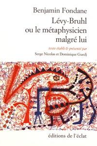 Benjamin Fondane - Lévy-Bruhl ou le métaphysicien malgré lui.