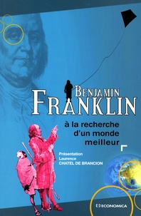 Benjamin Franklin - A la recherche d'un monde meilleur.