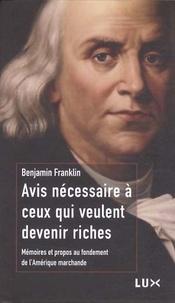 Benjamin Franklin - Avis nécessaire à ceux qui veulent devenir riches - Mémoires et propos au fondement de l'Amérique marchande.