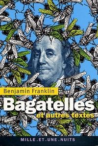 Benjamin Franklin - Bagatelles - Et autres textes.