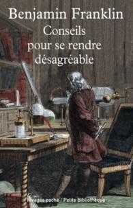 Benjamin Franklin - Conseils pour se rendre désagréable - Et autres essais.
