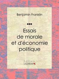 Benjamin Franklin et  Ligaran - Essais de morale et d'économie politique.