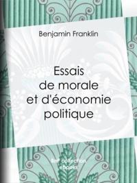 Benjamin Franklin et Edouard Laboulaye - Essais de morale et d'économie politique.