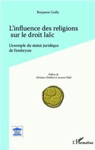L'influence des religions sur le droit laïc- L'exemple du statut juridique de l'embryon - Benjamin Gailly |