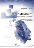 Benjamin Garzia - L'instrument dont jouait l'univers - Biographie romancée de Gustav Mahler.