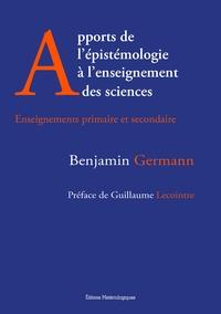 Benjamin Germann - Apports de l'épistémologie à l'enseignement des sciences - Enseignements primaire et secondaire.