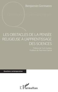 Benjamin Germann - Les obstacles de la pensée religieuse à l'apprentissage des sciences.