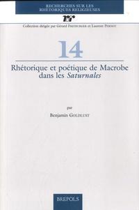 Benjamin Goldlust - Rhétorique et poétique de Macrobe dans les Saturnales.
