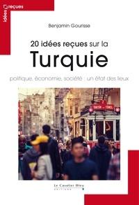 Benjamin Gourisse - 20 idées reçues sur la Turquie.