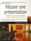 Benjamin Grange - Réussir une présentation - Préparer des slides percutants et bien communiquer en public.