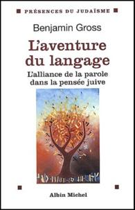 Benjamin Gross - L'aventure du langage - L'alliance de la parole dans la pensée juive.