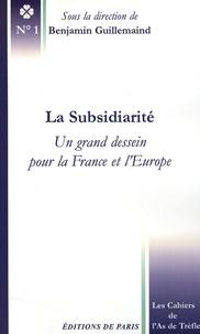Benjamin Guillemaind - La Subsidiarité - Un grand dessein pour la France et l'Europe.