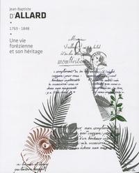 Benjamin Gurcel - Jean-Baptiste d'Allard, 1769-1848 - Une vie forézienne et son héritage.