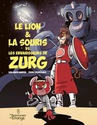 Benjamin Harper et Pedro Rodríguez - Le lion & la souris VS les envahisseurs de Zurg Tome 1 : .