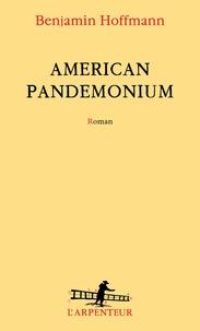 Benjamin Hoffmann - American pandemonium.