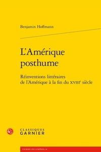 Benjamin Hoffmann - L'Amérique posthume - Réinventions littéraires de l'Amérique à la fin du XVIIIe siècle.