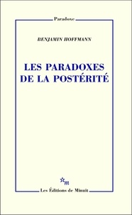 Benjamin Hoffmann - Les paradoxes de la postérité.