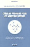 Benjamin Hoguet - Créer et produire pour les nouveaux médias - Le guide de la narration interactive et transmédia.