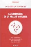 Benjamin Hoguet - La grammaire de la réalité virtuelle - Des histoires qui se racontent aux histoires qui se vivent.