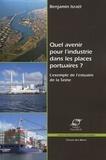 Benjamin Israël - Quel avenir pour l'industrie dans les places portuaires ? - L'exemple de l'estuaire de la Seine.