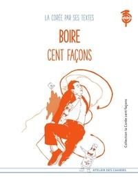 Benjamin Joinau - Boire cent façons - La Corée par ses textes.
