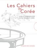 Benjamin Joinau et Yves Millet - Les cahiers de Corée - Vivre et créer ailleurs, entre France et Corée, 2 volumes.
