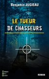 Benjamin Jugieau - Le tueur de chasseurs.