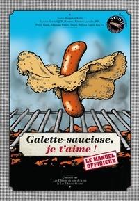 Benjamin Keltz - Galette-saucisse, je t'aime ! Le manuel officieux.