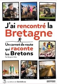 Benjamin Keltz - J'ai rencontré la Bretagne - Un carnet de route qui raconte les bretons.