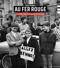Benjamin Keltz et Marc Brassart - Stade rennais, au fer rouge - Le livre photo de 120 ans de passion.