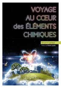 Benjamin Lachaud - Voyage au cœur des éléments chimiques.