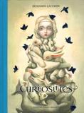 Benjamin Lacombe - Curiosities - Une monographie 2003-2018.