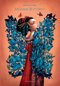 Benjamin Lacombe - Madame Butterfly - Librement adapté de l'opéra Madame Butterfly de Giacomo Puccini et de Madame Chrysanthème de Pierre Loti.
