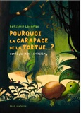 Benjamin Lacombe et Mimi Barthélemy - Pourquoi la carapace de la tortue... ?.