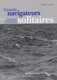 Benjamin Lambert - Grands navigateurs solitaires - Volume 2, L'aventure en solo : de Bernard Moitessier aux coureurs d'océans.