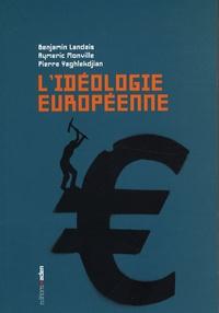 Benjamin Landais et Aymeric Monville - L'idéologie européenne.