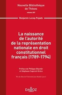 Benjamin Lecoq-Pujade - La naissance de l'autorité de la représentation nationale en droit constitutionnel français (1789-1794).