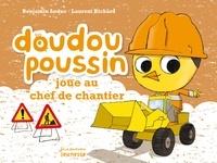 Benjamin Leduc et Laurent Richard - Doudou Poussin joue au chef de chantier.