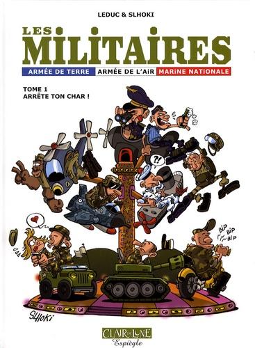 Benjamin Leduc et  Slhoki - Les militaires Tome 1 : Arrête ton char !.