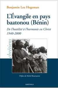 Benjamin Lee Hegeman - L'Evangile en pays baatonou (Bénin) - De l'hostilité à l'harmonie en Christ (1940-2000).